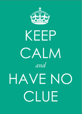keep calm and have no clue